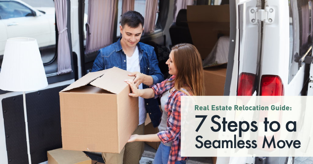 Real Estate Relocation Guide 7 Steps To A Seamless Move